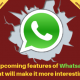 5 Upcoming features of Whatsapp that will make it more interesting