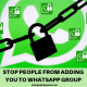 How to stop people from adding you to WhatsApp groups without blocking them